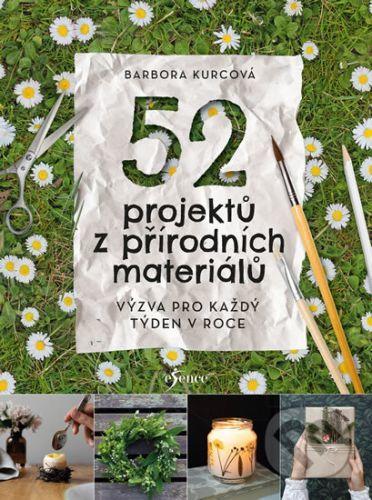52 projektů z přírodních materiálů - Barbora Kurcová